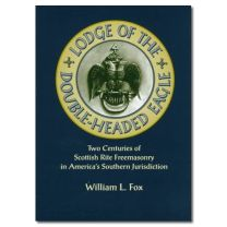 Lodge Of The Double-Headed Eagle, Two Centuries Of Scottish Rite Freemasonry In Americas Southern Jurisdiction